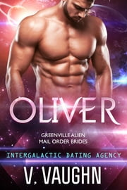 Oliver - Intergalactic Dating Agency ebook by V. Vaughn