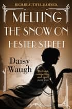 Melting the Snow on Hester Street ebook by Daisy Waugh