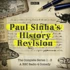 Paul Sinha's History Revision: The Complete Series 1-3 - The Complete Series 1, 2 and 3 audiobook by Paul Sinha, Paul Sinha