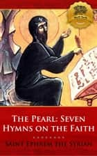The Pearl: Seven Hymns on the Faith ebook by St. Ephrem the Syrian, Wyatt North