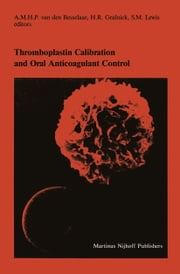 Thromboplastin Calibration and Oral Anticoagulant Control ebook by A.M.H.P. van den Besselaar,H.R. Gralnick,S.M. Lewis