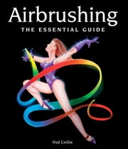 Airbrushing - The Essential Guide ebook by Fred Crellin
