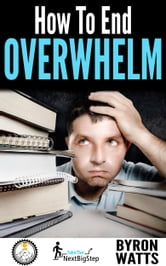 How to End Overwhelm ebook by Byron Watts