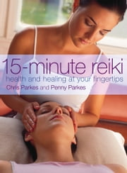 15-Minute Reiki: Health and Healing at your Fingertips ebook by Chris Parkes,Penny Parkes