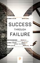 Success through Failure - The Paradox of Design ebook by Henry Petroski, Henry Petroski