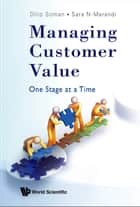 MANAGING CUSTOMER VALUE: ONE STAGE AT A TIME - One Stage at a Time ebook by SOMAN DILIP & N-MARANDI SARA