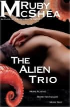 The Alien Trio ebook by Ruby McShea