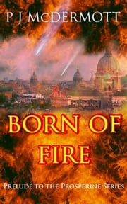 Born Of Fire: Prelude to the Prosperine Series - Prosperine ebook by PJ McDermott