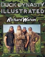 Duck Dynasty Illustrated ebook by Richard Watson