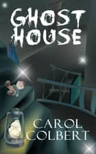 Ghost House ebook by Carol Colbert