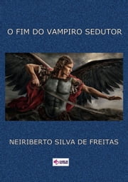 O Fim Do Vampiro Sedutor ebook by Neiriberto Silva De Freitas