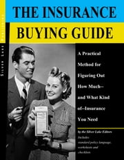 Insurance Buying Guide, The: A Practical Method for Figuring Out How Much--and What Kind of--Insurance You Need ebook by Lake, The Silver