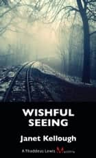 Wishful Seeing ebook by Janet Kellough