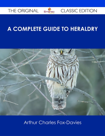 A complete guide to heraldry by arthur charles fox-davies.
