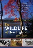 The Wildlife of New England - A Viewer's Guide ebook by John S. Burk