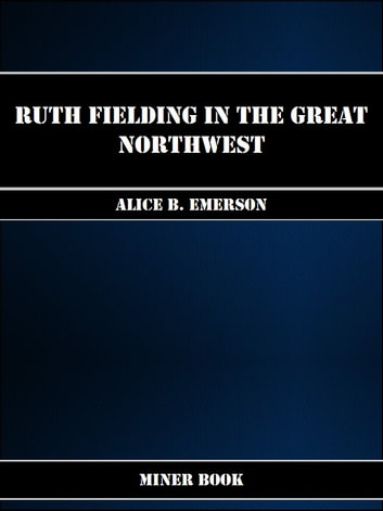 Ruth Fielding in the Great Northwest ebook by Alice B. Emerson
