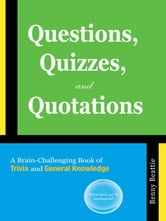Questions, Quizzes, and Quotations - A Brain-Challenging Book of Trivia and General Knowledge ebook by Benny Beattie