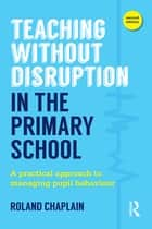 Teaching Without Disruption in the Primary School ebook by Roland Chaplain