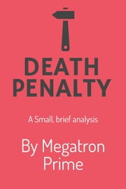 Death Penalty: A Brief Analysis ebook by Megatron Prime