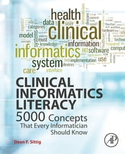 Clinical Informatics Literacy - 5000 Concepts That Every Informatician Should Know ebook by Dean F. Sittig