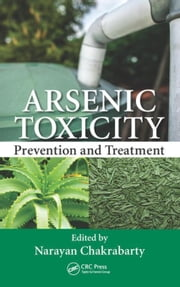 Arsenic Toxicity: Prevention and Treatment ebook by Chakrabarty, Narayan