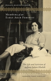 Memoirs of an Early Arab Feminist - The Life and Activism of Anbara Salam Khalidi ebook by Anbara Salam Khalidi,Marina Warner,Tarif Khalidi
