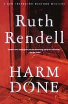 Harm Done - An Inspector Wexford Mystery ebook by Ruth Rendell