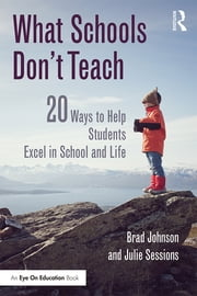 What Schools Don't Teach - 20 Ways to Help Students Excel in School and Life ebook by Brad Johnson,Julie Sessions
