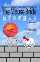 Japanese Reader Collection Volume 4: The Mouse Bride ebook by Clay Boutwell,Yumi Boutwell