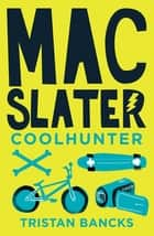 Mac Slater 1: Coolhunter ebook by Tristan Bancks