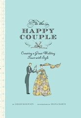 To the Happy Couple - Creating a Great Wedding Toast with Style ebook by Sarah McElwain