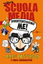 Divertentissimo me! - Una storia di Scuola Media ebook by Chris Grabenstein, James Patterson