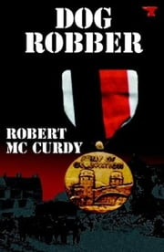 Dog Robber: Jim Colling Adventure Series Book I ebook by Robert McCurdy