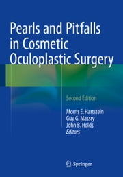 Pearls and Pitfalls in Cosmetic Oculoplastic Surgery ebook by Guy G. Massry, MD, FACS,Morris E. Hartstein, MD, FACS,John B. Holds, MD, FACS