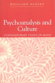 Psychoanalysis and Culture - Contemporary States of Mind ebook by Rosalind Minsky