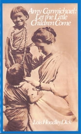 Amy Carmichael - Let the Little Children Come ebook by Lois Hoadley Dick