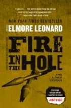 Fire in the Hole - Stories eBook by Elmore Leonard