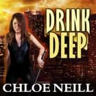 Drink Deep audiobook by Chloe Neill, Cynthia Holloway