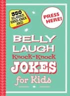 Belly Laugh Knock-Knock Jokes for Kids - 350 Hilarious Knock-Knock Jokes ebook by Sky Pony Editors, Bethany Straker