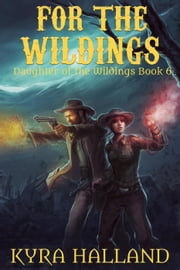 For the Wildings - Daughter of the Wildings, #6 ebook by Kyra Halland