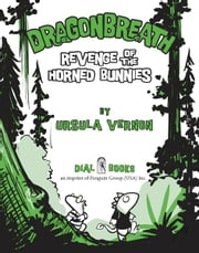 Dragonbreath #6 - Revenge of the Horned Bunnies ebook by Ursula Vernon