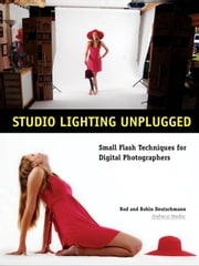 Studio Lighting Unplugged - Small Flash Techniques for Digital Photographers ebook by Rod Deutschmann,Robin Deutschmann