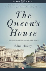 The Queen's House: A Social History of Buckingham Palace - A Social History of Buckingham Palace ebook by Edna Healey