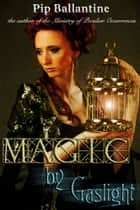 Magic by Gaslight ebook by Pip Ballantine