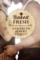 Baked Fresh ebook by Annabeth Albert
