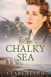 The Chalky Sea - : An epic story An epic story of war's impact on ordinary people ebook by Clare Flynn