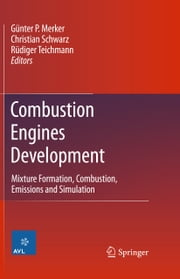 Combustion Engines Development - Mixture Formation, Combustion, Emissions and Simulation ebook by Günter P. Merker,Christian Schwarz,Rüdiger Teichmann