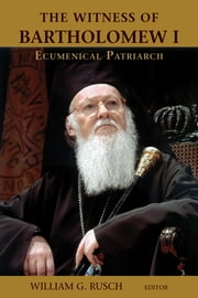 The Witness of Bartholomew I, Ecumenical Patriarch ebook by William G. Rusch