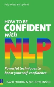 How to be Confident with NLP - Powerful techniques to boost your self-confidence ebook by David Molden,Pat Hutchinson