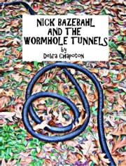 Nick Bazebahl and the Wormhole Tunnels ebook by Debra Chapoton